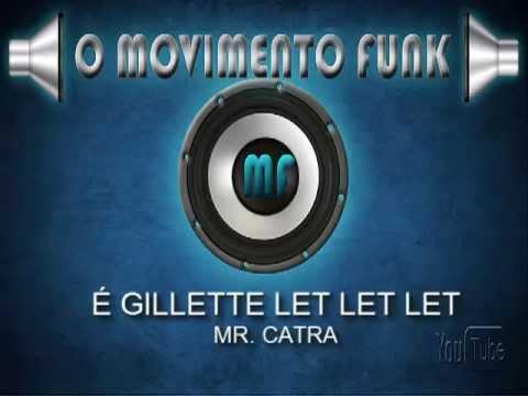 é gillette let let let mr catra