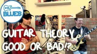 Guitar Theory GOOD or BAD - INTHEBLUES Tone Podcast #5 (2/4)
