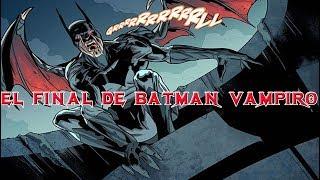 ¡¡¡EL FINAL DEL BATMAN VAMPIRO!!! [TORMENTA ROJA FINAL]