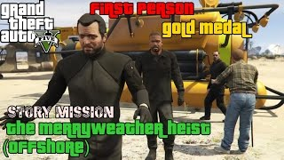 GTA 5 ★ Mission # 31 ★ The Merryweather Heist (Offshore) [ 100% Gold Medal ]