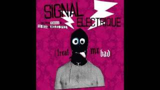 The Signal Electrique - Cops on the Beat - Treat Me Bad - Expressilion