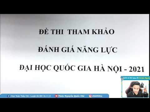Chữa ĐỀ ĐÁNH GIÁ NĂNG LỰC -  ĐHQG HÀ NỘI 2021 - ĐỀ MẪU MÔN TOÁN- Thầy Nguyễn Quốc Chí
