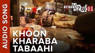 Khoon Kharaba Tabaahi Audio Song | The Attacks Of 26/11 ft. Nana Patekar &  …