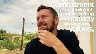 Commitment for commitment-phobes, settling into anxiety and developing values