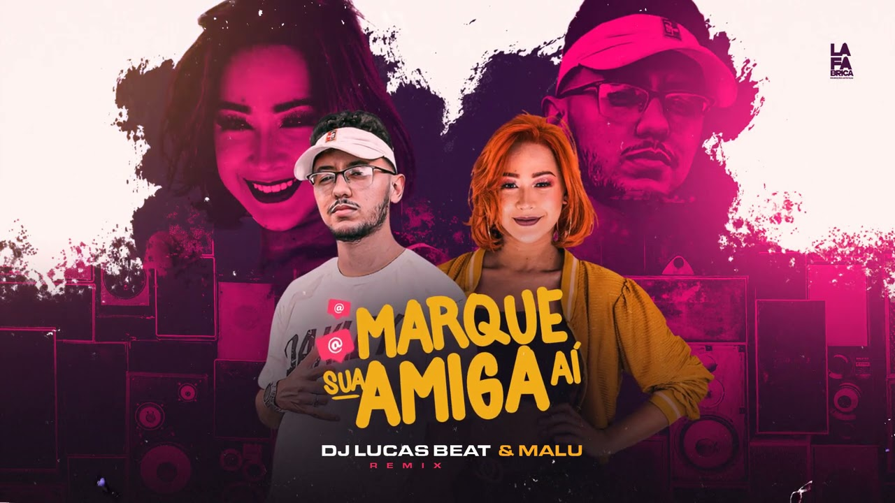 MARQUE SUA AMIGA AÍ - DJ LUCAS BEAT - MALU