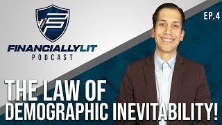 Financially Lit Ep. #04 - Law of Demographic Inevitability!