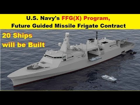 The U.S. Navy's FFG(X) Program, Future Guided Missile Frigate Contract