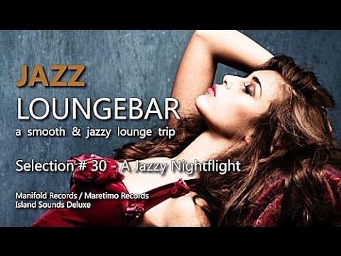 Jazz Loungebar - Selection #30 A Jazzy Nightflight, HD, 2016, Smooth Lounge Music