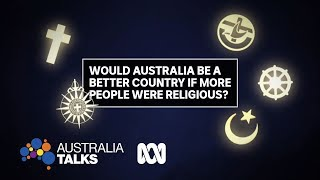 Would Australia be a better country if more of us were religious? | Australia Talks