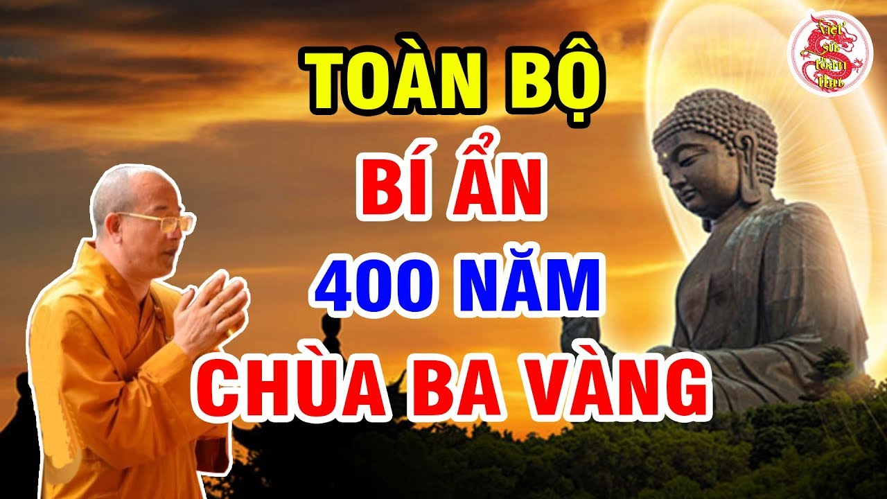 Khám Phá Toàn Bộ Bí Ẩn CHÙA BA VÀNG Sau Hơn 400 Năm - Sư Tổ Chùa Ba Vàng Là Ai?