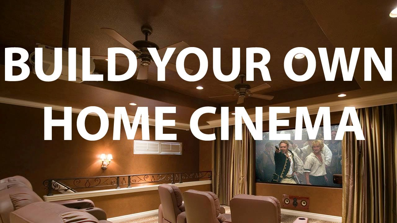 HOW TO Build Your Own Home Cinema