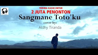 Download Mp3 Sangmane Toto ku cover by Aldhy Tiranda
