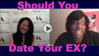Should You Date Your Ex? - Dating Advice for Women