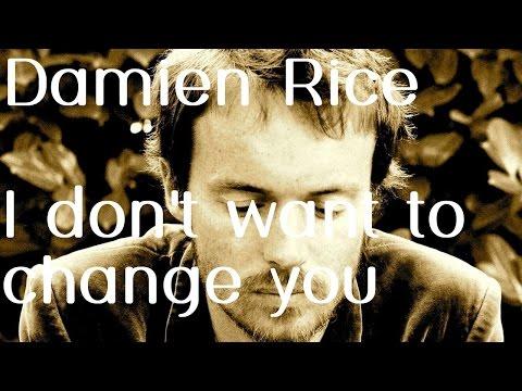 Damien Rice - I Don't Want To Change You Lyrics