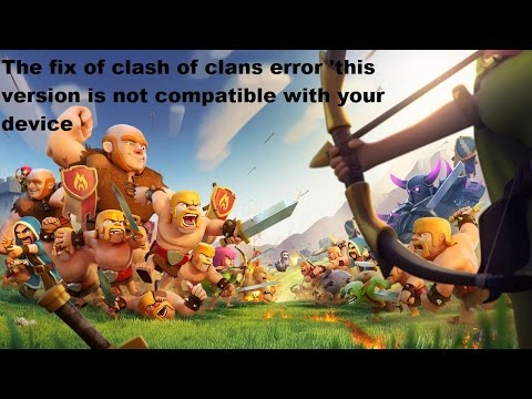 """The Fix Of Clash Of Clans Error""""Your Device Is Not Compatible With This Version"""""""