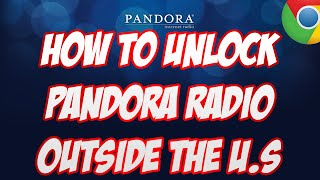 *EASY* How To Unlock PANDORA RADIO Outside the US!