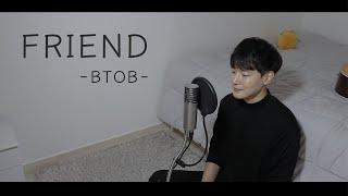 Friend - BTOB(비투비) cover by S&D