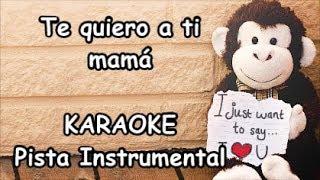 Te quiero a tí KARAOKE INSTRUMENTAL Canción para mamá LETRA