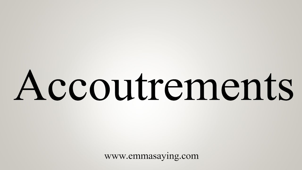How To Say Accoutrements