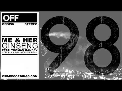 ME & her - Ginseng feat. Thomas Gandey ( Stevie R & Ian McKenzie Remix) - OFF098