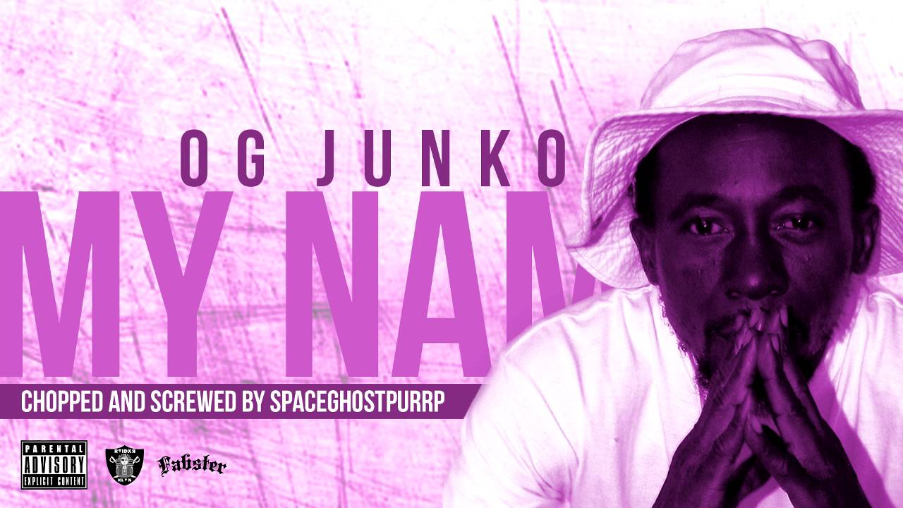 OG Junko - My Name (prod. Fabster) (Chopped & Screwed by SpaceGhostPurrp)