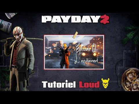 [Tuto21] ♠ Payday 2 Loud Death Sentence Episode 0 : L' équipement  ♠ |