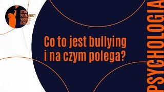 Aspekt Psychologiczny - Co to jest bullying i na czym polega?