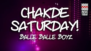 Chakde Saturday | Audio Jukebox | Pop | Vocal | Balle Balle Boyz