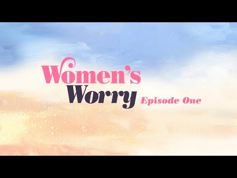 Episode One: Women's Worry