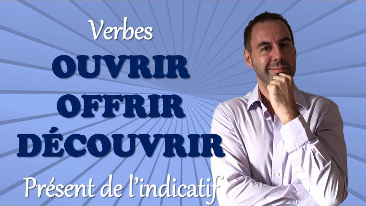 Conjuguer Les Verbes Ouvrir Offrir Decouvrir Au Present De L Indicatif Youtube
