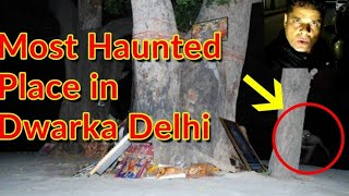 Dwarka sector 9, real ghost story ,haunted ,the real explore