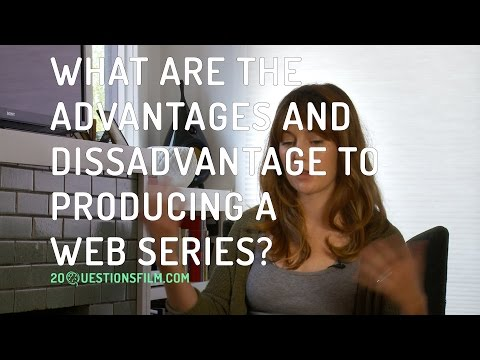 What Were The Advantages And Disadvantages To Producing A Web Series?