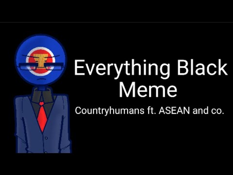 Everything Black// Meme  [Countryhumans] (Ft. ASEAN and Co.) (600 Subs Special)