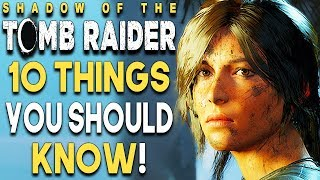 Shadow of the Tomb Raider 10 HUGE Things You Should Know Before You BUY (PS4 XBOX ONE PC)