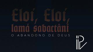 Eloí, Eloí, Lamá Sabactâní: O abandono de Deus