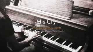 His Cry by Christopher James Michaels