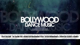 Atif Aslam - Tu Jaane Na [ Rinkesh Makwana Feat Jiten Mundhwa & Rupesh Sabui ] Remix