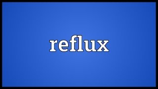Reflux Meaning
