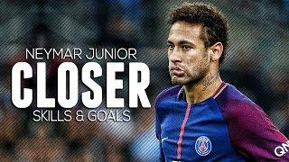 Neymar Jr  Closer ft Chainsmokers  Crazy Skills  Goals 2018  HD