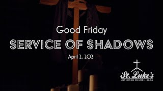 Good Friday 2021 | Service of Shadows | St. Luke's Lutheran