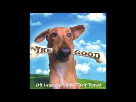 The Good - There Oughta Be a Law (Oft Interred With Their Bones)