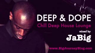 Chill Deep House Lounge DJ Mix by JaBig [DEEP & DOPE Chillout Playlist)