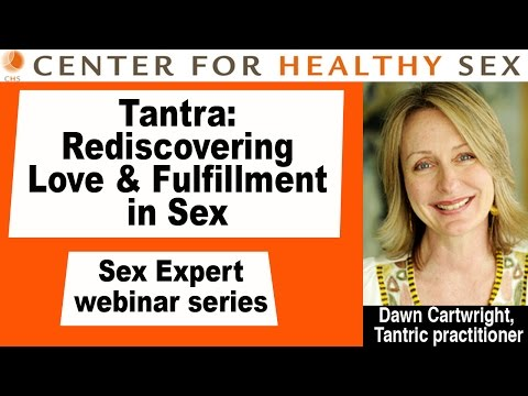 Tantra: Rediscovering Love & Fulfillment in Sex - Dawn Cartwright webinar at Center for Healthy Sex