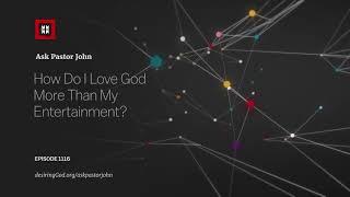 Gambar cover How Do I Love God More Than My Entertainment? // Ask Pastor John