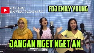 [3.11 MB] FDJ EMILY YOUNG - Jangan Nget Nget an (COVER + ARANSEMEN) CECIWI ENTERTAINMENT