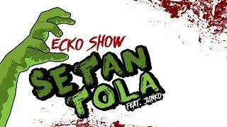 Download Mp3 Ecko Show - Setan Tola  Ft. Junko   Prod By Andy Gdt & Mat Rdv    Audio