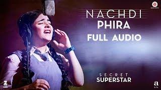 Download Nachdi Phira - Full Audio   Secret Superstar   Aamir Khan   Zaira Wasim   Amit Trivedi   Kausar