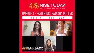 RISE TODAY INSPIRATIONAL PODCAST | EPISODE 8 | BE INSPIRED NATASHA MEDLER