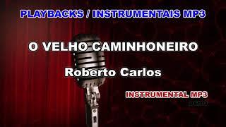 ♬ Playback / Instrumental Mp3 - O VELHO CAMINHONEIRO - Roberto Carlos