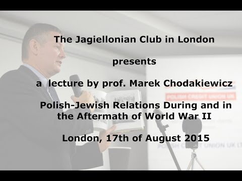 2015.08.17 prof. Chodakiewicz Polish-Jewish Relation During and in the Aftermath of World War II